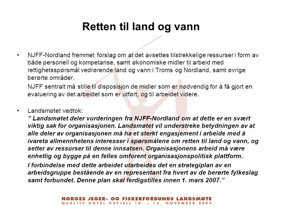 Retten til land og vann NJFF-Nordland fremmet forslag om at det avsettes tilstrekkelige ressurser i form av både personell og kompetanse, samt økonomi