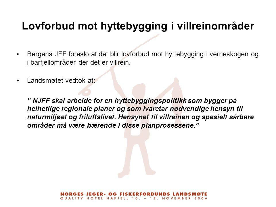 Lovforbud mot hyttebygging i villreinområder Bergens JFF foreslo at det blir lovforbud mot hyttebygging i verneskogen og i barfjellområder der det er