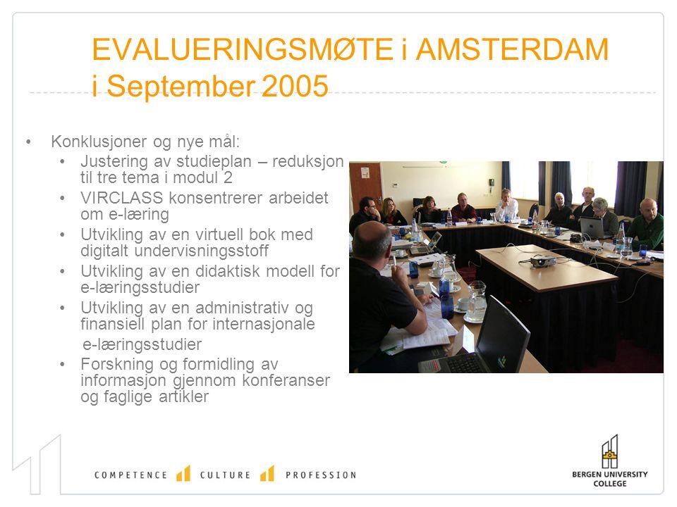 EVALUERINGSMØTE i AMSTERDAM i September 2005 Konklusjoner og nye mål: Justering av studieplan – reduksjon til tre tema i modul 2 VIRCLASS konsentrerer arbeidet om e-læring Utvikling av en virtuell bok med digitalt undervisningsstoff Utvikling av en didaktisk modell for e-læringsstudier Utvikling av en administrativ og finansiell plan for internasjonale e-læringsstudier Forskning og formidling av informasjon gjennom konferanser og faglige artikler