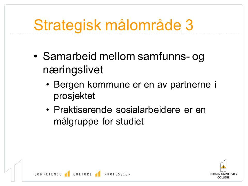 Strategisk målområde 3 Samarbeid mellom samfunns- og næringslivet Bergen kommune er en av partnerne i prosjektet Praktiserende sosialarbeidere er en målgruppe for studiet