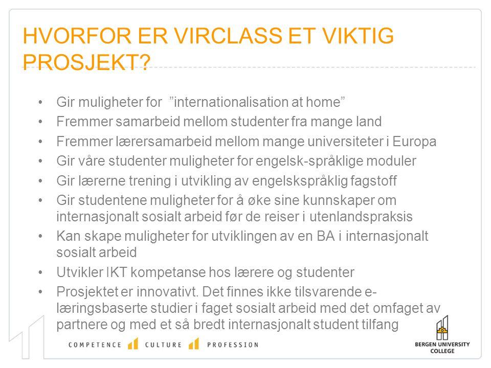 """HVORFOR ER VIRCLASS ET VIKTIG PROSJEKT? Gir muligheter for """"internationalisation at home"""" Fremmer samarbeid mellom studenter fra mange land Fremmer læ"""