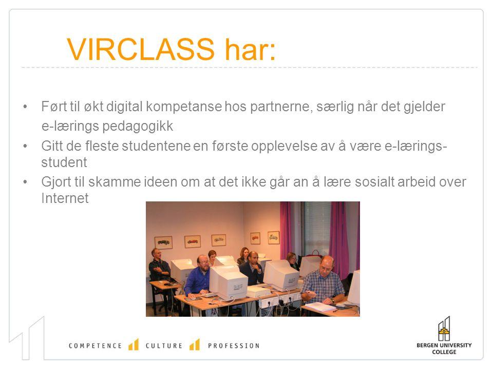 VIRCLASS har: Ført til økt digital kompetanse hos partnerne, særlig når det gjelder e-lærings pedagogikk Gitt de fleste studentene en første opplevels