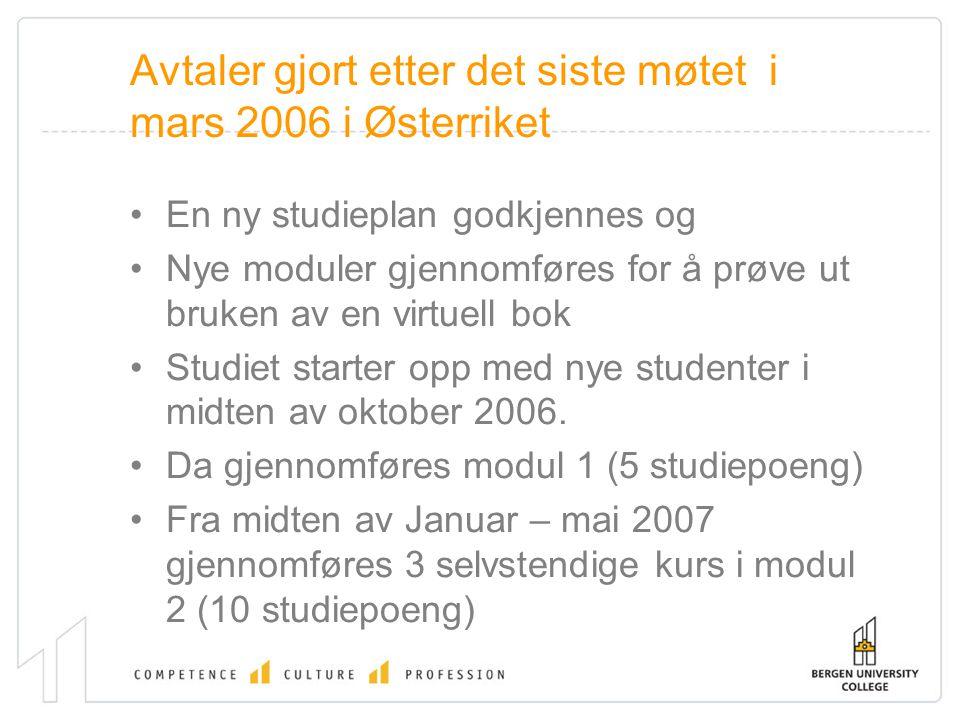 Avtaler gjort etter det siste møtet i mars 2006 i Østerriket En ny studieplan godkjennes og Nye moduler gjennomføres for å prøve ut bruken av en virtu