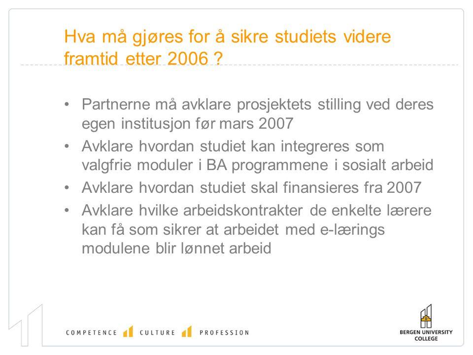 Hva må gjøres for å sikre studiets videre framtid etter 2006 ? Partnerne må avklare prosjektets stilling ved deres egen institusjon før mars 2007 Avkl