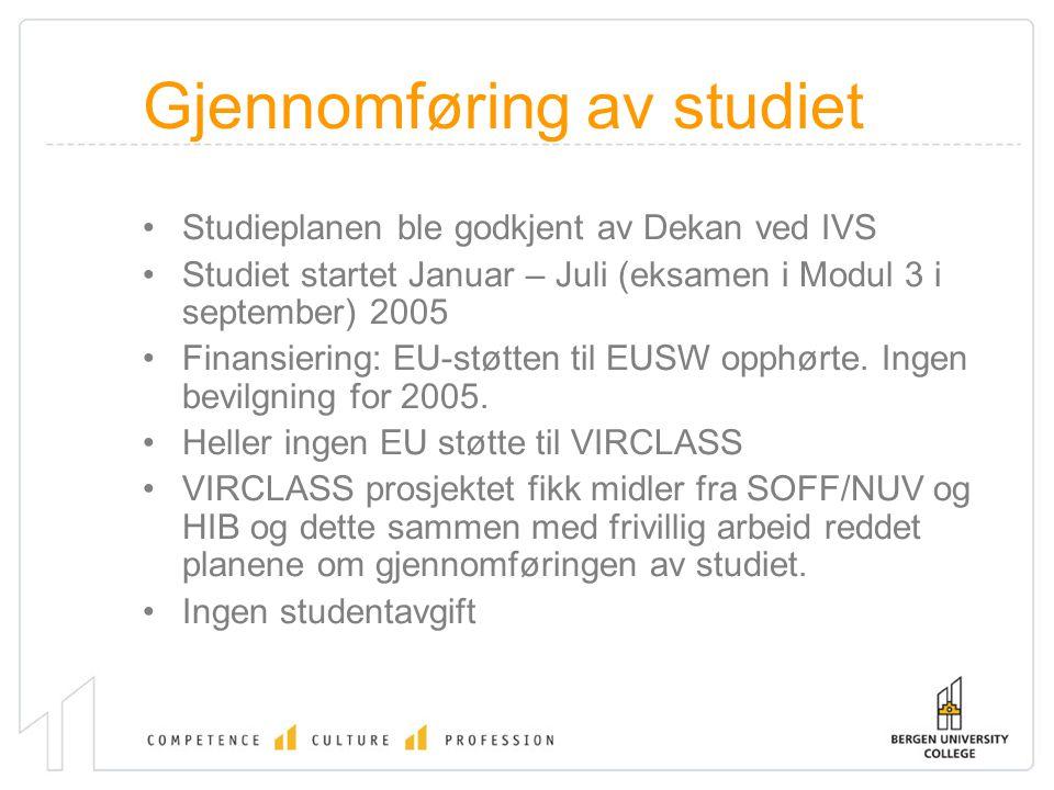 Gjennomføring av studiet Studieplanen ble godkjent av Dekan ved IVS Studiet startet Januar – Juli (eksamen i Modul 3 i september) 2005 Finansiering: E