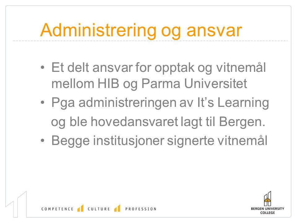 Administrering og ansvar Et delt ansvar for opptak og vitnemål mellom HIB og Parma Universitet Pga administreringen av It's Learning og ble hovedansvaret lagt til Bergen.