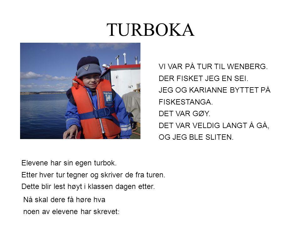 TURBOKA Nå skal dere få høre hva noen av elevene har skrevet : Elevene har sin egen turbok.