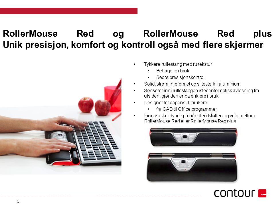 3 RollerMouse Red og RollerMouse Red plus Unik presisjon, komfort og kontroll også med flere skjermer Tykkere rullestang med ru tekstur Behagelig i br