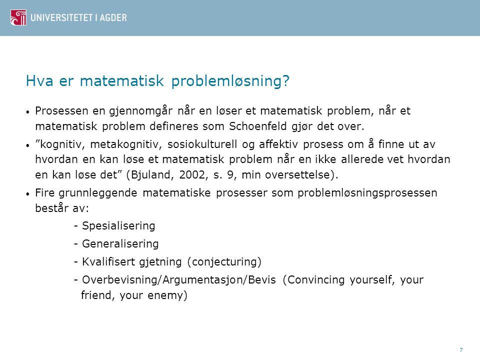Hva er matematisk problemløsning? Prosessen en gjennomgår når en løser et matematisk problem, når et matematisk problem defineres som Schoenfeld gjør