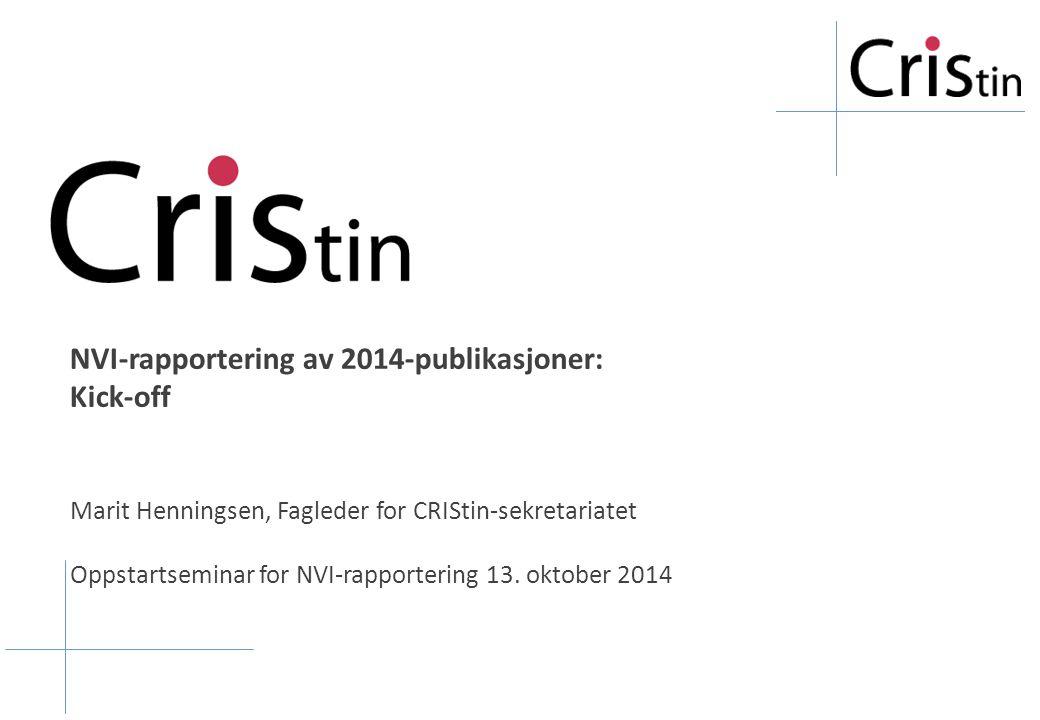 NVI-rapportering av 2014-publikasjoner: Kick-off Marit Henningsen, Fagleder for CRIStin-sekretariatet Oppstartseminar for NVI-rapportering 13. oktober