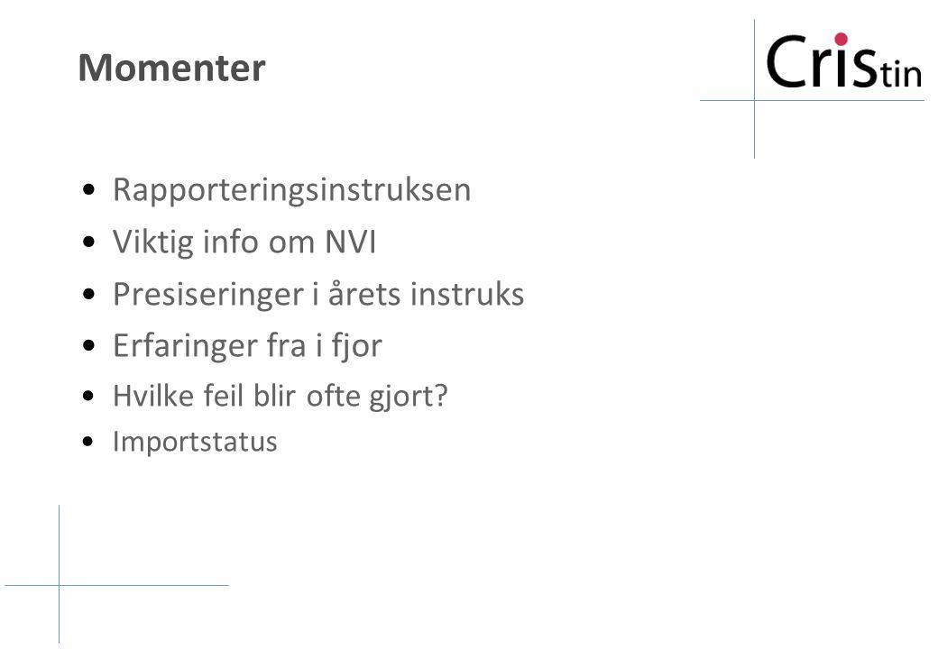 Momenter Rapporteringsinstruksen Viktig info om NVI Presiseringer i årets instruks Erfaringer fra i fjor Hvilke feil blir ofte gjort? Importstatus