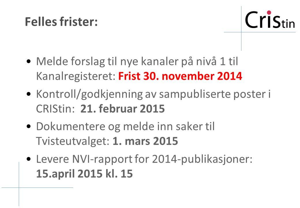 Felles frister: Melde forslag til nye kanaler på nivå 1 til Kanalregisteret: Frist 30. november 2014 Kontroll/godkjenning av sampubliserte poster i CR