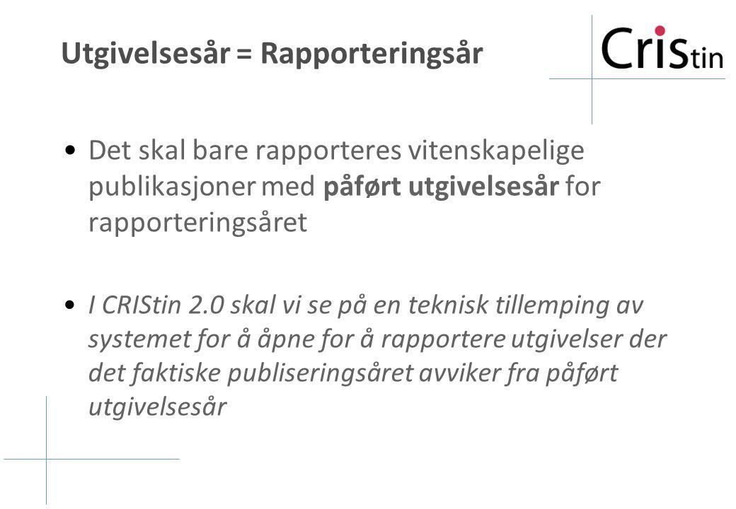 Utgivelsesår = Rapporteringsår Det skal bare rapporteres vitenskapelige publikasjoner med påført utgivelsesår for rapporteringsåret I CRIStin 2.0 skal