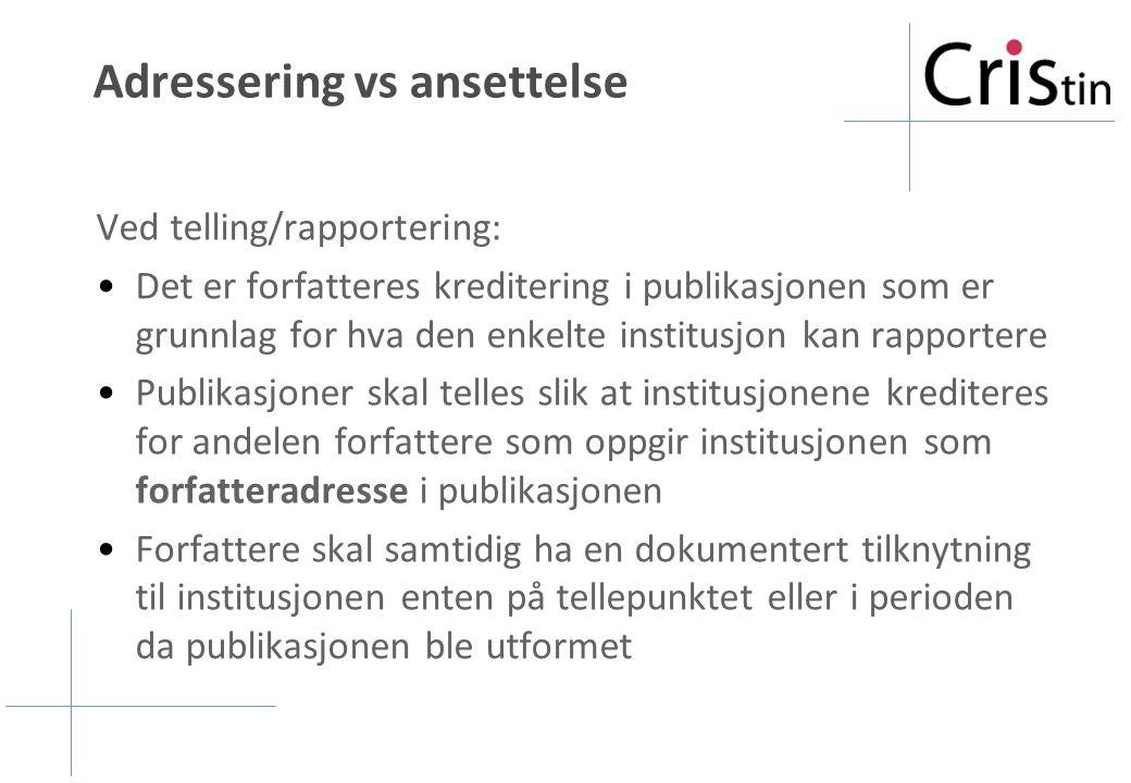 Adressering vs ansettelse Ved telling/rapportering: Det er forfatteres kreditering i publikasjonen som er grunnlag for hva den enkelte institusjon kan