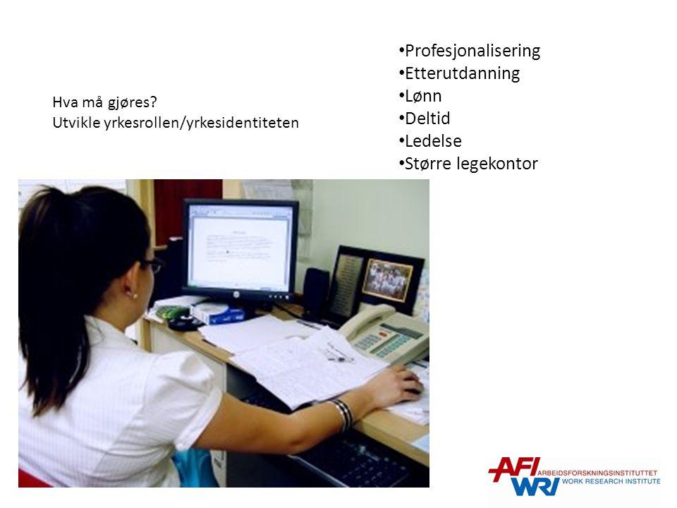Profesjonalisering Etterutdanning Lønn Deltid Ledelse Større legekontor Hva må gjøres? Utvikle yrkesrollen/yrkesidentiteten