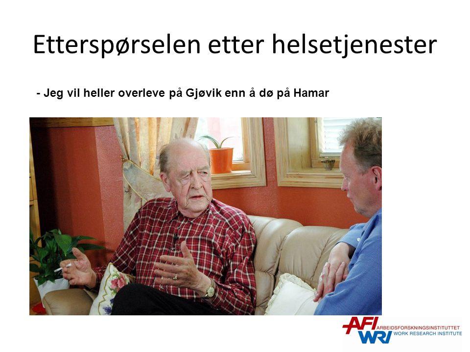 Etterspørselen etter helsetjenester - Jeg vil heller overleve på Gjøvik enn å dø på Hamar