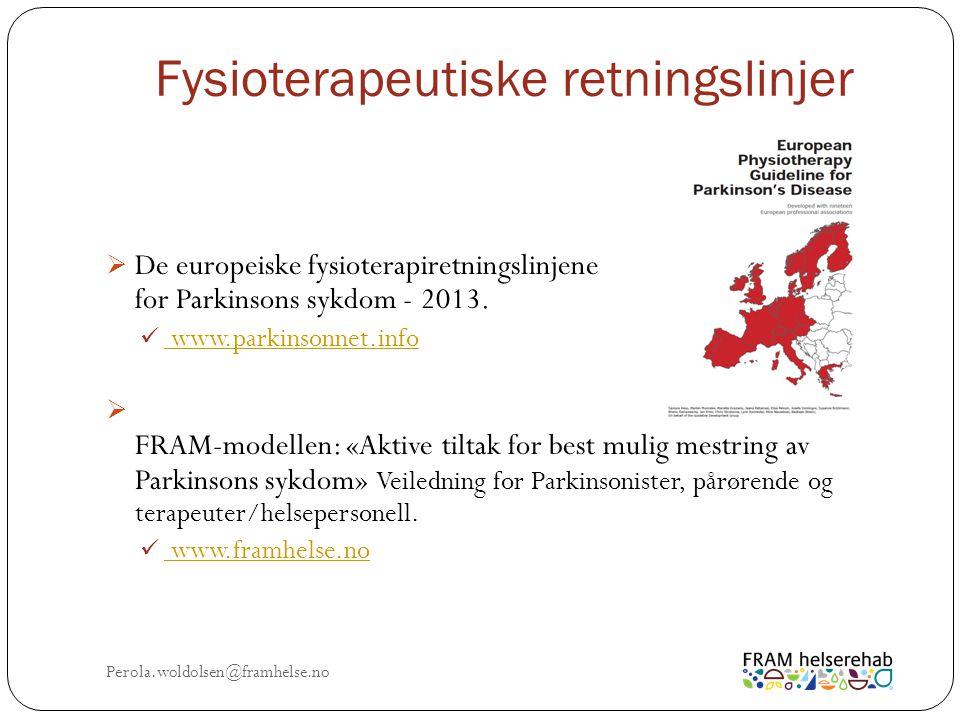 Fysioterapeutiske retningslinjer Perola.woldolsen@framhelse.no  De europeiske fysioterapiretningslinjene for Parkinsons sykdom - 2013.