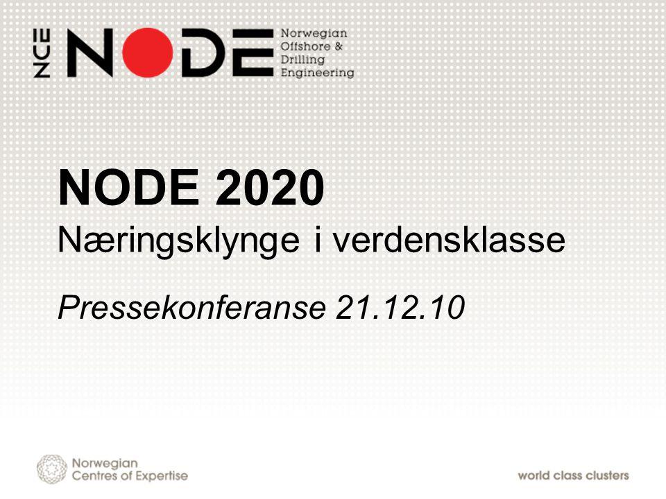 NODE 2020 Næringsklynge i verdensklasse Pressekonferanse 21.12.10