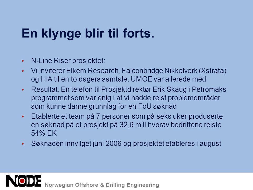 Norwegian Offshore & Drilling Engineering En klynge blir til forts. N-Line Riser prosjektet: Vi inviterer Elkem Research, Falconbridge Nikkelverk (Xst