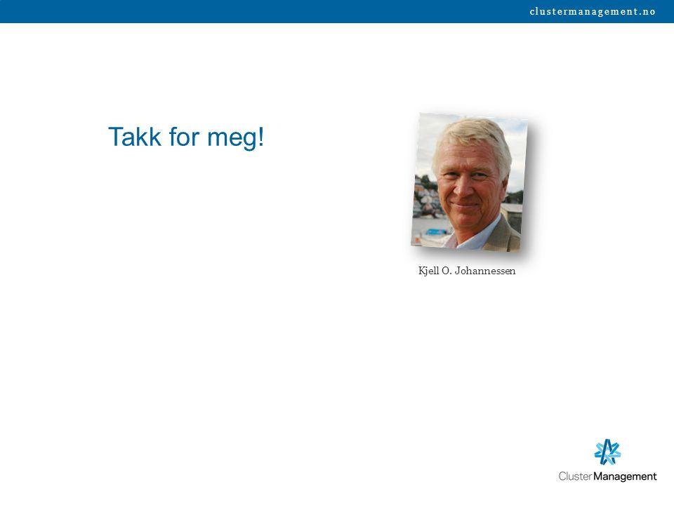 Takk for meg! Kjell O. Johannessen clustermanagement.no