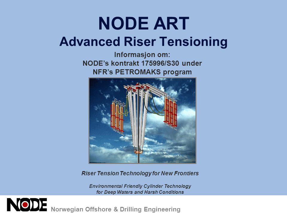 Norwegian Offshore & Drilling Engineering NODE ART Advanced Riser Tensioning Informasjon om: NODE's kontrakt 175996/S30 under NFR's PETROMAKS program