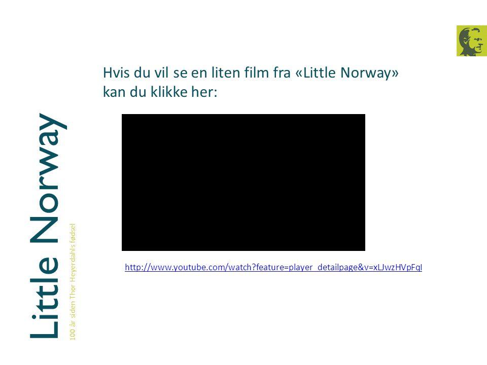 Little Norway 100 år siden Thor Heyerdahls fødsel http://www.youtube.com/watch?feature=player_detailpage&v=xLJwzHVpFqI Hvis du vil se en liten film fr