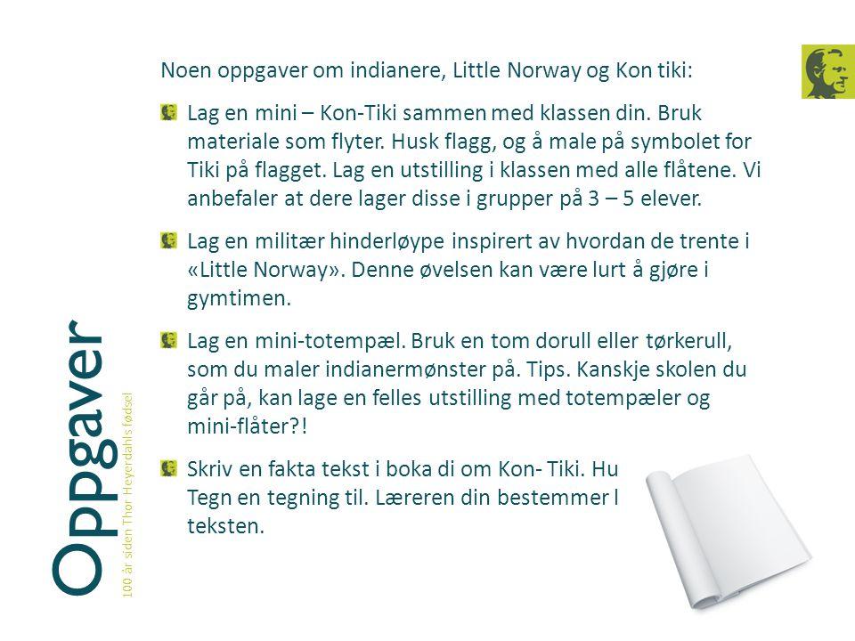 Oppgaver 100 år siden Thor Heyerdahls fødsel Noen oppgaver om indianere, Little Norway og Kon tiki: Lag en mini – Kon-Tiki sammen med klassen din. Bru