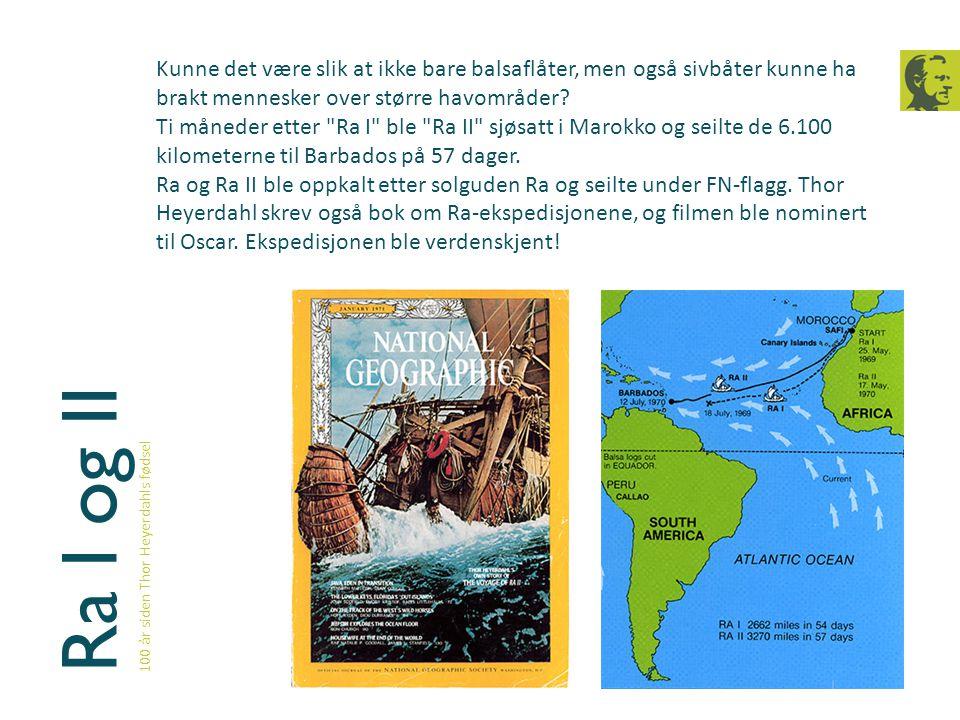 Ra I og II 100 år siden Thor Heyerdahls fødsel Kunne det være slik at ikke bare balsaflåter, men også sivbåter kunne ha brakt mennesker over større ha