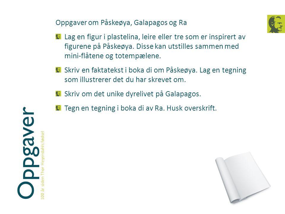 Oppgaver 100 år siden Thor Heyerdahls fødsel Oppgaver om Påskeøya, Galapagos og Ra Lag en figur i plastelina, leire eller tre som er inspirert av figu