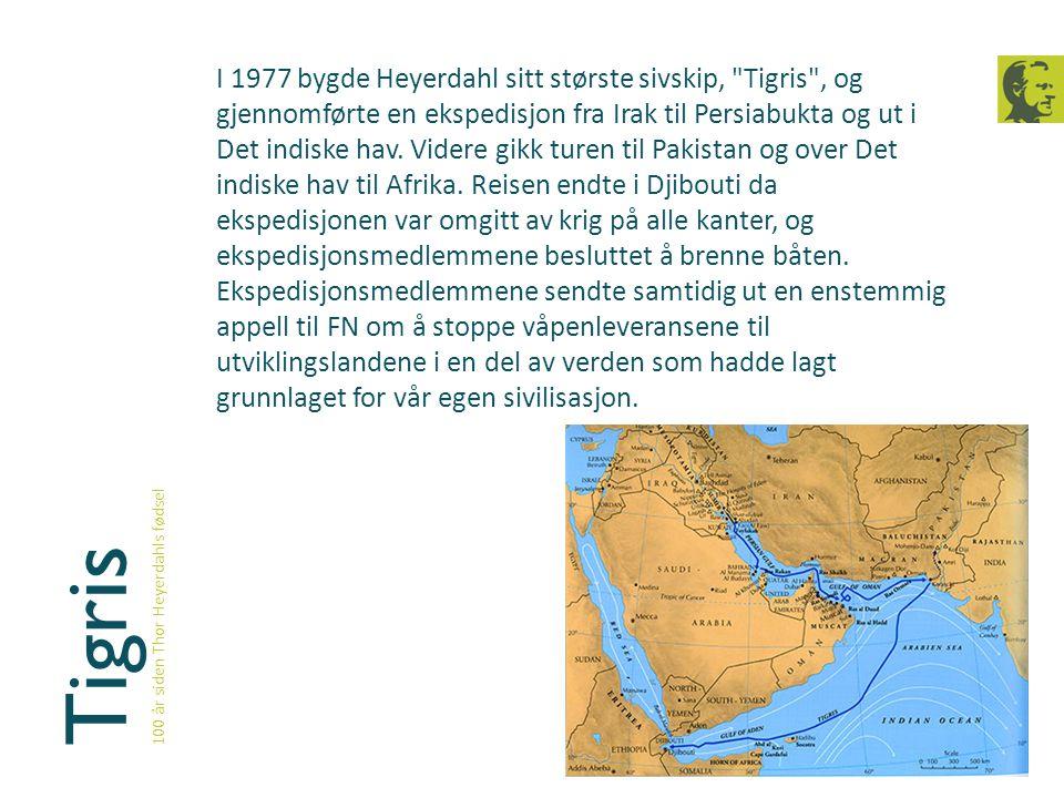 Tigris 100 år siden Thor Heyerdahls fødsel I 1977 bygde Heyerdahl sitt største sivskip,
