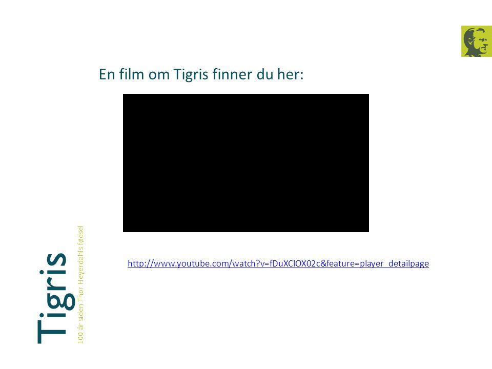 Tigris 100 år siden Thor Heyerdahls fødsel En film om Tigris finner du her: http://www.youtube.com/watch?v=fDuXClOX02c&feature=player_detailpage