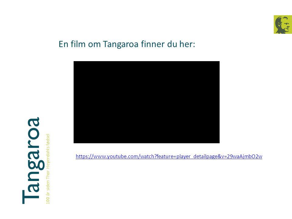 Tangaroa 100 år siden Thor Heyerdahls fødsel En film om Tangaroa finner du her: https://www.youtube.com/watch?feature=player_detailpage&v=29waAjmbO2w