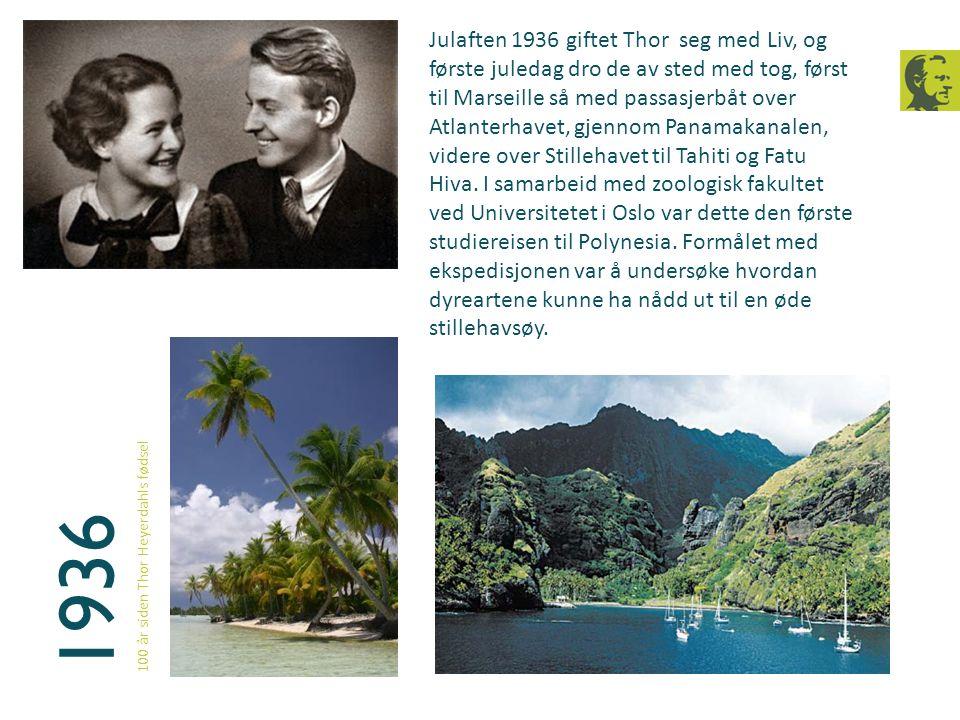 1936 100 år siden Thor Heyerdahls fødsel Julaften 1936 giftet Thor seg med Liv, og første juledag dro de av sted med tog, først til Marseille så med p