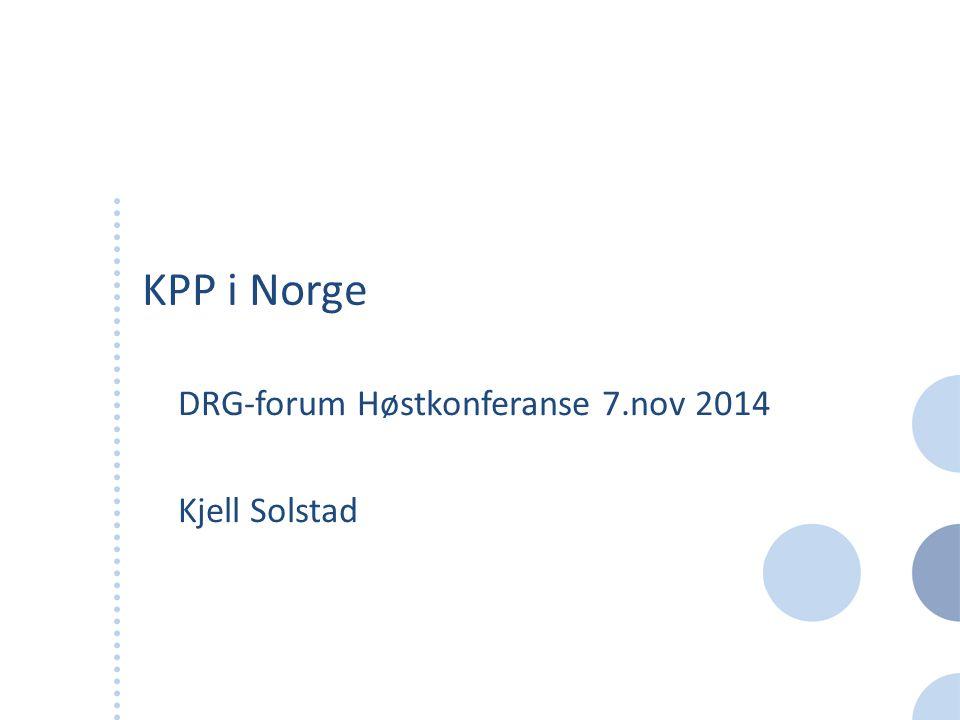 KPP i Norge DRG-forum Høstkonferanse 7.nov 2014 Kjell Solstad