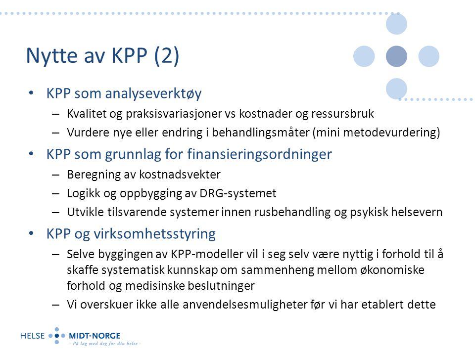 Nytte av KPP (2) KPP som analyseverktøy – Kvalitet og praksisvariasjoner vs kostnader og ressursbruk – Vurdere nye eller endring i behandlingsmåter (mini metodevurdering) KPP som grunnlag for finansieringsordninger – Beregning av kostnadsvekter – Logikk og oppbygging av DRG-systemet – Utvikle tilsvarende systemer innen rusbehandling og psykisk helsevern KPP og virksomhetsstyring – Selve byggingen av KPP-modeller vil i seg selv være nyttig i forhold til å skaffe systematisk kunnskap om sammenheng mellom økonomiske forhold og medisinske beslutninger – Vi overskuer ikke alle anvendelsesmuligheter før vi har etablert dette