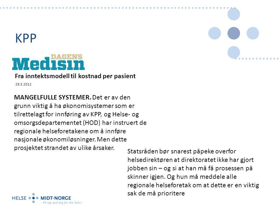 KPP Fra inntektsmodell til kostnad per pasient 29.5.2012 MANGELFULLE SYSTEMER.
