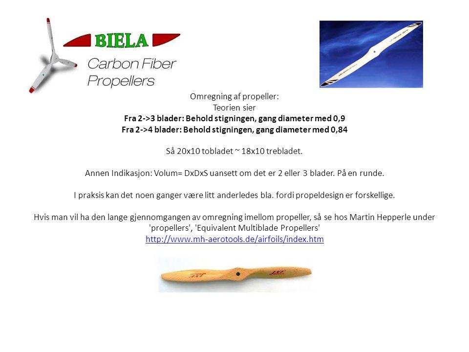 Omregning af propeller: Teorien sier Fra 2->3 blader: Behold stigningen, gang diameter med 0,9 Fra 2->4 blader: Behold stigningen, gang diameter med 0