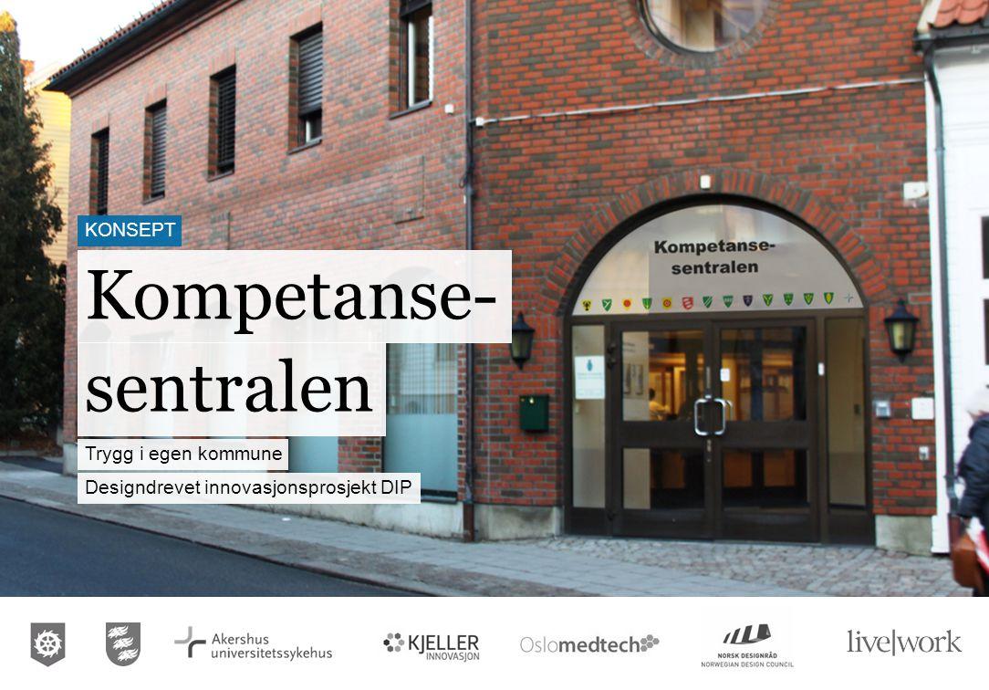 sentralen Designdrevet innovasjonsprosjekt DIP Trygg i egen kommune Kompetanse- KONSEPT