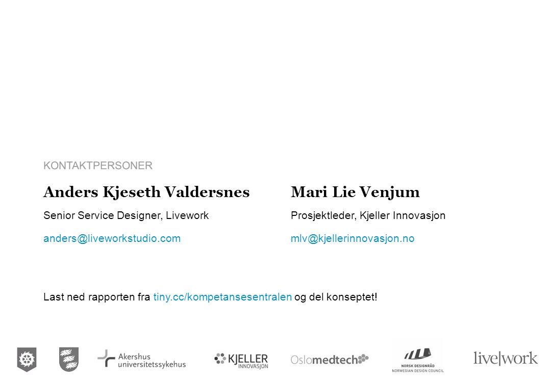 Anders Kjeseth Valdersnes Senior Service Designer, Livework anders@liveworkstudio.com KONTAKTPERSONER Mari Lie Venjum Prosjektleder, Kjeller Innovasjo