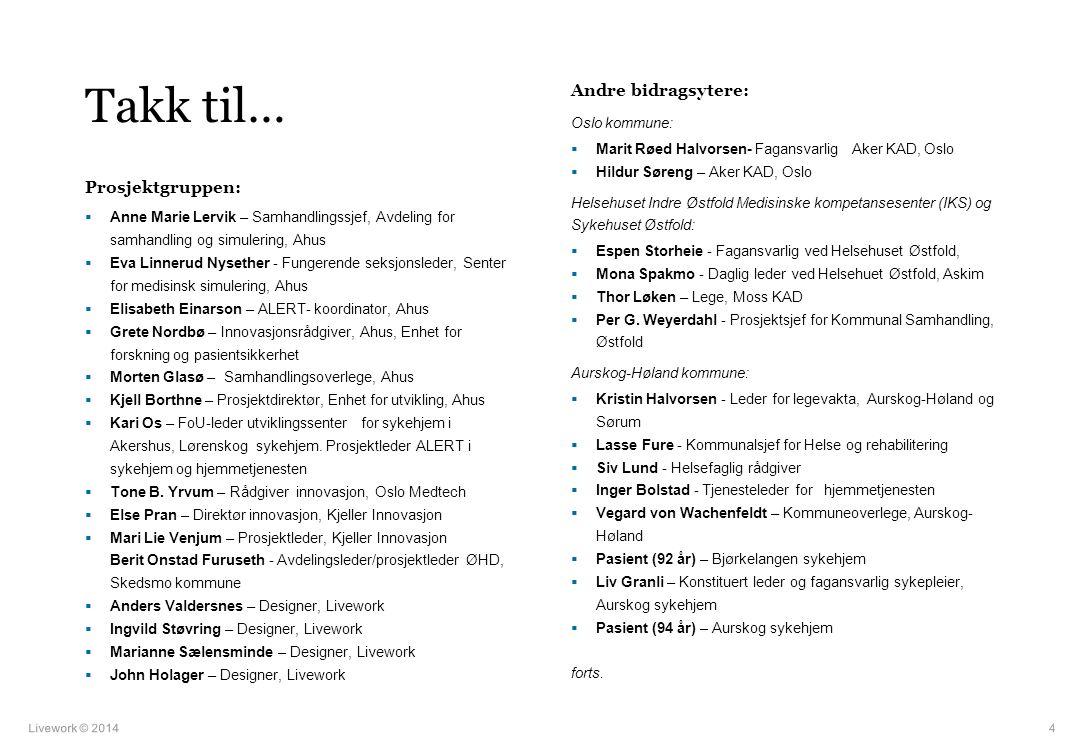 Livework © 2014 Lørenskog kommune:  Arnfinn Gisleberg – Institusjonssjef, Lørenskog sykehjem,  Kari Os – FoU-leder utviklingssenter for sykehjem i Akershus, Lørenskog sykehjem.