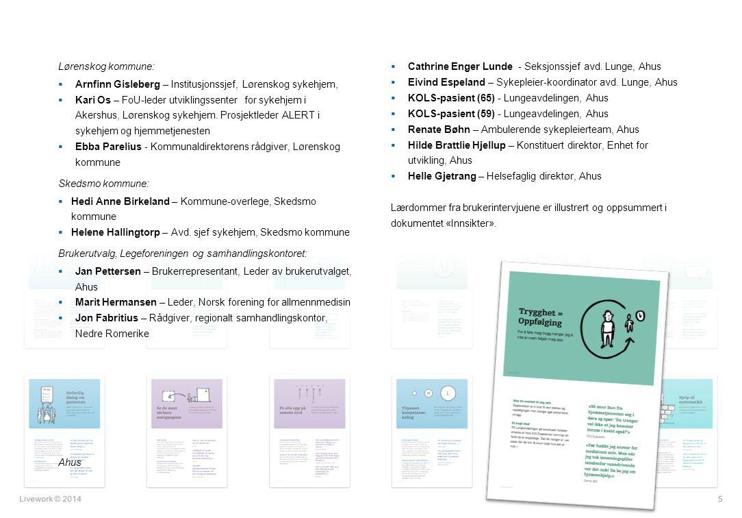 Livework © 2014 Lørenskog kommune:  Arnfinn Gisleberg – Institusjonssjef, Lørenskog sykehjem,  Kari Os – FoU-leder utviklingssenter for sykehjem i A