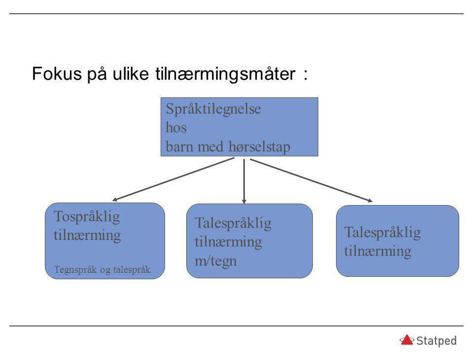 Fokus på ulike tilnærmingsmåter : Språktilegnelse hos barn med hørselstap Tospråklig tilnærming Tegnspråk og talespråk Talespråklig tilnærming m/tegn