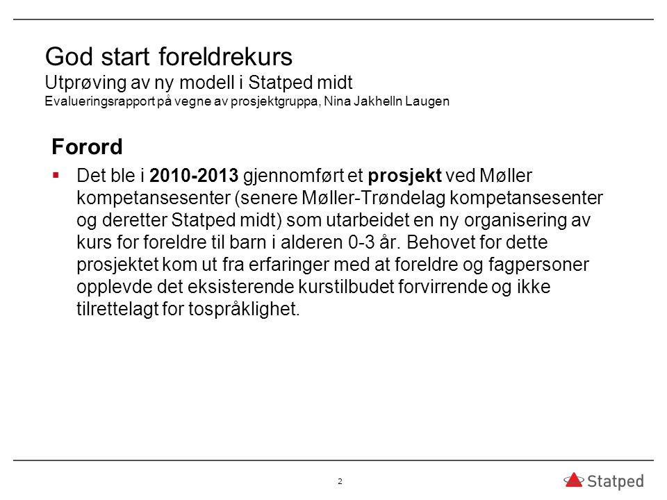 God start foreldrekurs Utprøving av ny modell i Statped midt Evalueringsrapport på vegne av prosjektgruppa, Nina Jakhelln Laugen Forord  Det ble i 20