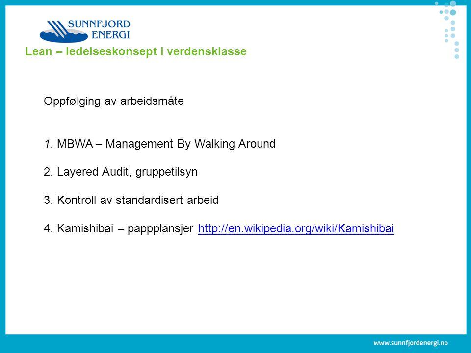 Lean – ledelseskonsept i verdensklasse Oppfølging av arbeidsmåte 1. MBWA – Management By Walking Around 2. Layered Audit, gruppetilsyn 3. Kontroll av