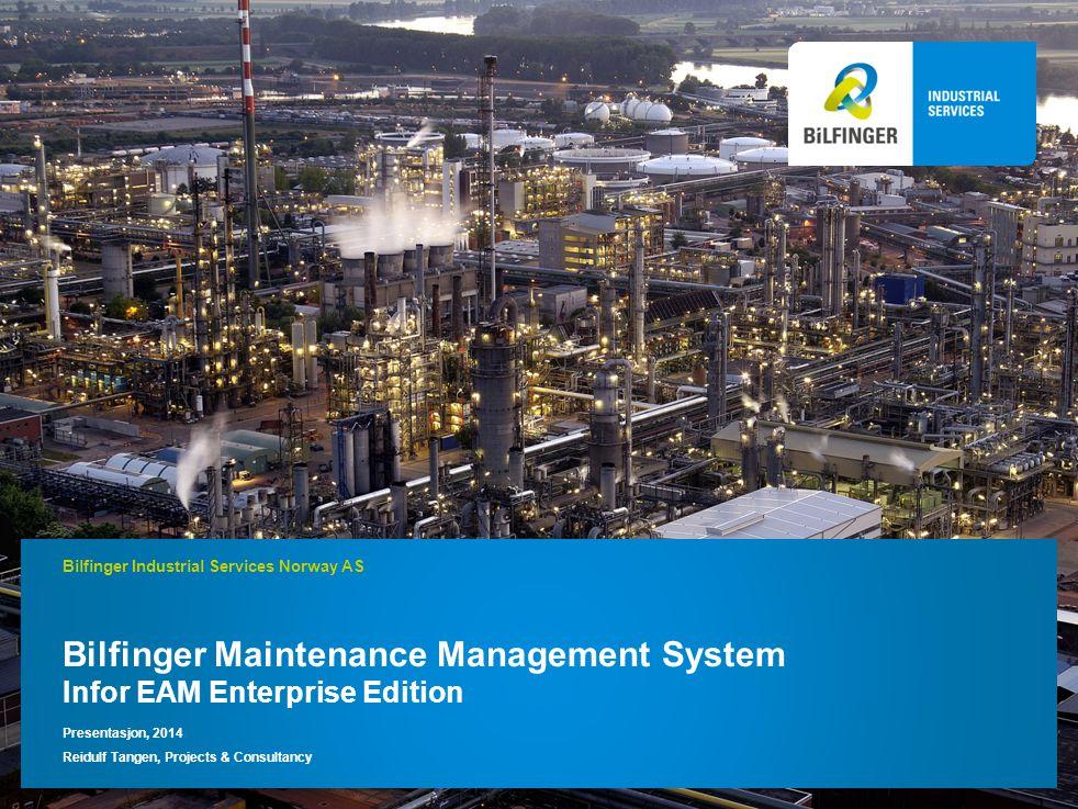 Bilfinger Maintenance Management System Infor EAM Enterprise Edition Presentasjon, 2014 Reidulf Tangen, Projects & Consultancy Bilfinger Industrial Se