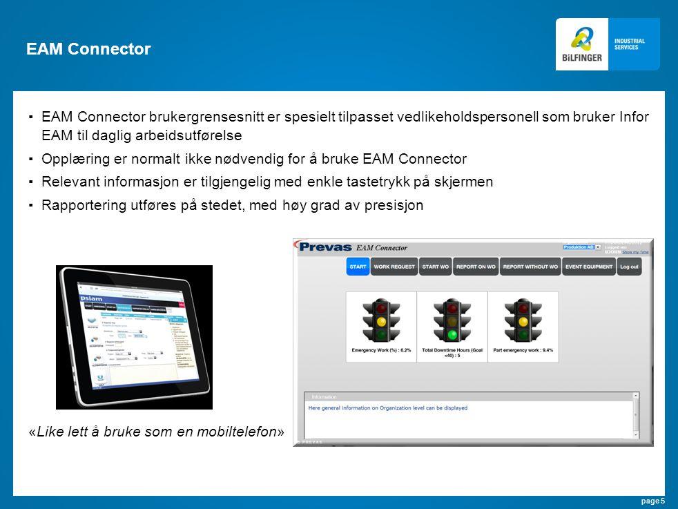 page 5 EAM Connector ▪EAM Connector brukergrensesnitt er spesielt tilpasset vedlikeholdspersonell som bruker Infor EAM til daglig arbeidsutførelse ▪Op