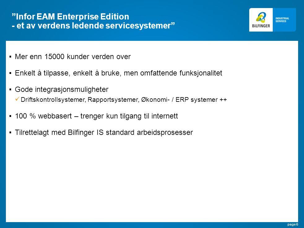 """page 6 """"Infor EAM Enterprise Edition - et av verdens ledende servicesystemer"""" ▪Mer enn 15000 kunder verden over ▪Enkelt å tilpasse, enkelt å bruke, me"""