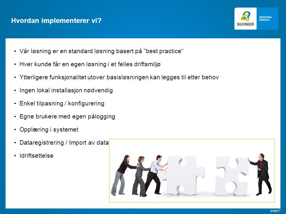 """page 7 Hvordan implementerer vi? ▪Vår løsning er en standard løsning basert på """"best practice"""" ▪Hver kunde får en egen løsning i et felles driftsmiljø"""