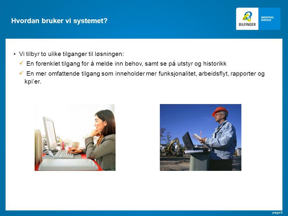 page 8 Hvordan bruker vi systemet? ▪Vi tilbyr to ulike tilganger til løsningen: En forenklet tilgang for å melde inn behov, samt se på utstyr og histo