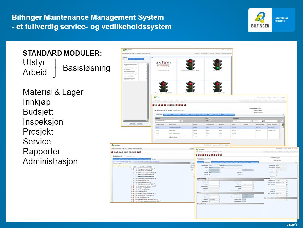 page 9 Bilfinger Maintenance Management System - et fullverdig service- og vedlikeholdssystem STANDARD MODULER: Utstyr Arbeid Material & Lager Innkjøp